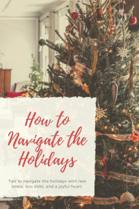 How to Navigate the Holidays: Tips to navigate the holidays with less stress, less debt, and a joyful heart | Gloria B. Collins